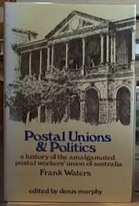 Postal Unions and Politics; A History of the Amalgamated Postal Workers' Union of Australia