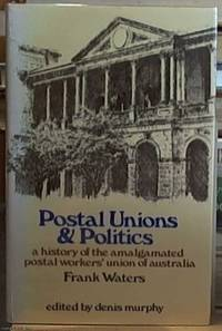 image of Postal Unions and Politics; A History of the Amalgamated Postal Workers' Union of Australia
