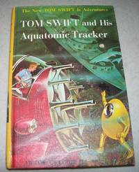 Tom Swift and His Aquatomic Tracker: The New Tom Swift Jr. Adventures #23 by Victor II Appleton - 1964 - from Easy Chair Books and Biblio.com
