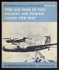 The Air War in the Pacific - Air Power Leads the Way; Military History of World War II Vol. 13