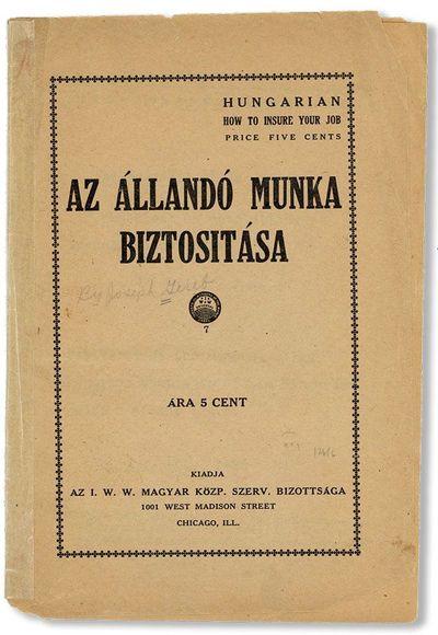 Chicago: Az I.W.W. Magyar Közp. Szerv. Bizottsága, ca. 1920. First Hungarian Language Edition. 12m...