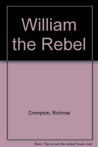 William-The Rebel Hc by  Richmal Crompton - Hardcover - from World of Books Ltd (SKU: GOR004533383)