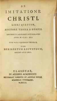 De imitatione Christi, libri quatuor...Recensiti ad fidem autographi anni M. CCCC. XLI. Cum vita ejusdem Thomae, per Heribertum Rosweydum