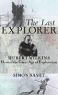 image of The Last Explorer : Hubert Wilkins, Hero of the Great Age of Polar Exploration