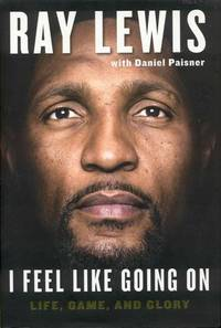 I Feel Like Going On: Life, Game, and Glory by Ray Lewis with Daniel Paisner - Signed First Edition - 2015 - from Bookmarc's and Biblio.com