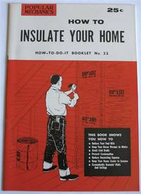How To Insulate Your Home (Popular Mechanics How-To-Do-It Booklet No. 32)