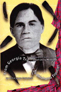 From Georgia Tragedy to Oklahoma Frontier: A Biography of Scots Creek Indian Chief Chilly McIntosh