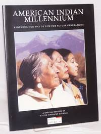 American Indian Millennium; Renewing Our Way of LIfe for Future Generations, a special edition of Native Americas Journal: Fall/Winter 2002, Hemispheric Journal of Indigenous Issues. Volume xix number 3 & 4