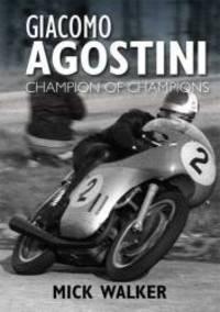 Giacomo Agostini: Champion of Champions by Mick Walker - 2011-05-01