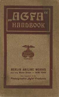 AGFA HANDBOOK ON THE PHOTOGRAPHIC PRODUCTS OF THE ACTIEN-GESELLSCHAFT FÜR ANILIN-FABRIKATION BERLIN, GERMANY