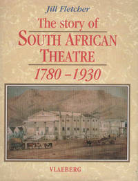 image of The Story of Theatre in South Africa. A Guide to its History from 1780 - 1930