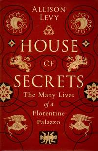 House of Secrets _ The Many Lives of a Florentine Palazzo