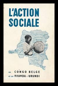 L' Action Sociale Au Congo Belge Et Au Ruanda-Urundi
