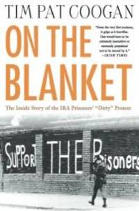 """image of On the Blanket: The Inside Story of the IRA Prisoners' """"Dirty"""" Protest"""