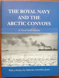 THE ROYAL NAVY AND THE ARCTIC CONVOYS A NAVAL STAFF HISTORY