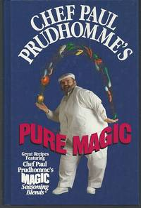 CHEF PAUL PRUDHOMME'S PURE MAGIC Great Recipes Featuring Chef Paul  Prudhome's Magic Seasoning Blends