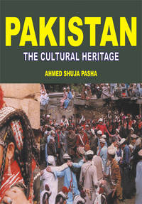 PAKISTAN THE CULTURAL HERITAGE by AHMAD SHUJA PASHA - Hardcover - 1998 - from Sang-e-Meel Publications (SKU: Biblio297)