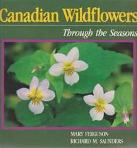 Canadian Wildflowers: Through The Seasons by  Richard M. Saunders Mary Ferguson - Paperback - 1995 - from leura books (SKU: 236533)