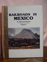 RAILROADS IN MEXICO, AN ILLUSTRATED HISTORY, VOLUME I