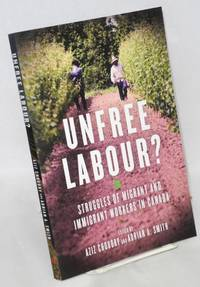 Unfree Labour : Struggles of Migrant and Immigrant Workers in Canada