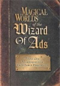 Magical Worlds of the Wizard of Ads: Tools and Techniques for Profitable Persuasion by Roy H. Williams - Paperback - 2001-03-07 - from Books Express (SKU: 1885167520q)