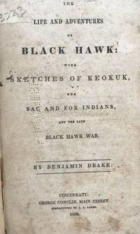 First Edition 1838 Account of the Black Hawk War: Have we not more frequently met [the Indians] in bad faith, than in a Christian spirit?