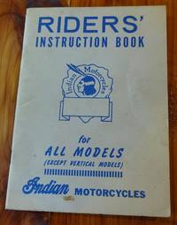 Indian Riders' Instruction Book: For All Models (Except Vertical Models). Indian Motorcycles