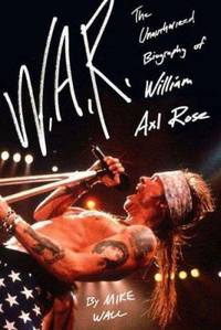 W. A. R. : The Unauthorized Biography of William Axl Rose by Mick Wall - 2008