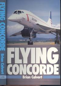 Flying Concorde by Brian Calvert - Paperback - Reprint - 1988 - from Dereks Transport Books and Biblio.co.uk
