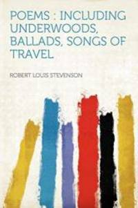 image of Poems: Including Underwoods, Ballads, Songs of Travel