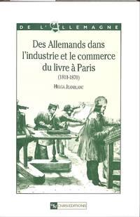 Des Allemands Dans L'industrie et Le Commerce Du Livre à Paris (1811-1870).