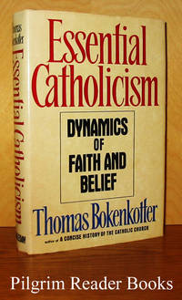 Essential Catholicism: Dynamics of Faith and Belief.