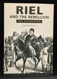 Riel and the Rebellion; 1885 Reconsidered