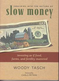 Inquiries Into the Nature of Slow Money.  Investing as if Food, Farms, and Fertility Mattered...