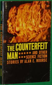 The Counterfeit Man...and Other Science Fiction Stories: The Canvas Bag, An Ounce of Cure, The Dark Door, Meeting of the Board, Circus, My Friend Bobby, The Link, Image of the Gods, The Expert Touch, Second Sight, by Nourse, Alan E - 1967