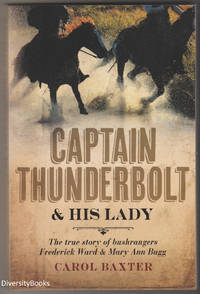 CAPTAIN THUNDERBOLT & His Lady. The True Story of Bushrangers Frederick Ward and Mary Ann Bugg