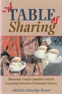 A Table of Sharing by  Alain E Weaver - Paperback - First Edition - 2011 - from Used Books at the Lancaster Mennonite Historical Society (SKU: A170405-14)