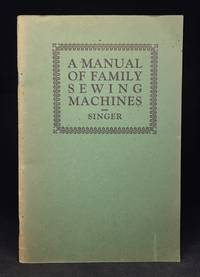 image of A Manual of Family Sewing Machines and Their Attachments; Especially Prepared for Students in Schools and Colleges