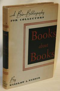 Books About Books: A Bio-Bibliography for Collectors by  Winslow L Webber - Signed First Edition - 1937 - from Bay Leaf Used & Rare Books, ABAA and Biblio.co.uk