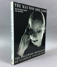 The Man Who Shot Garbo: The Hollywood Photographs of Clarence Sinclair Bull