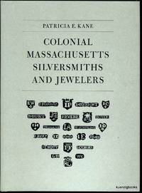 Colonial Massachusetts Silversmiths and Jewelers: A Biographical Dictionary