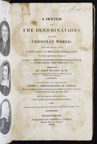 A Sketch of the Denominations of the Christian World; accompanied with a Peruasive to Religious Moderation; to which is prefixed an Account of Atheism, Deism, Theophilanthropism, Judaism, Mahometanism and Christianity