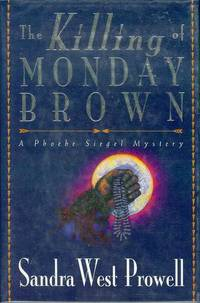 The Killing of Monday Brown by  Sandra West Prowell - Signed First Edition - 1994 - from Bookmarc's (SKU: EC36120BB)