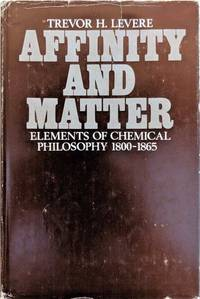 Affinity and Matter: Elements of Chemical Philosophy 1800-1865.