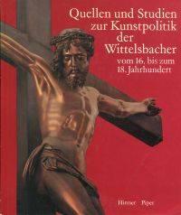 Quellen und Studien zur Kunstpolitik der Wittelsbacher vom 16. bis zum 18. Jahrhundert.