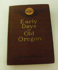 Early Days in Old Oregon by Katharine Berry Judson - 1916