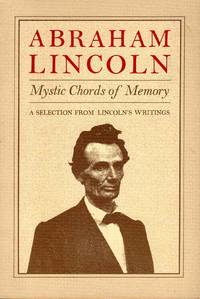Abraham Lincoln Mystic Chords of Memory a Selection from Lincoln's Writings