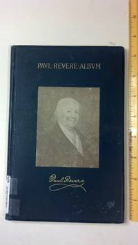 The Paul Revere Album: Containing a Complete Description Of Goss' 'Life Of Col. Paul Revere, ' And More Than Twenty Engravings With Descriptions Of Incidents