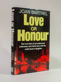image of Love or Honour. The True Story of an Undercover Policeman Who Fell in Love with the Mafia Boss's Daughter