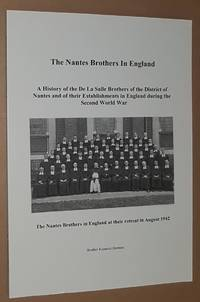 The Nantes Brothers in England. A history of the De La Salle Brothers of the District of Nantes...